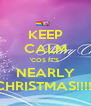 KEEP CALM 'COS IT'S  NEARLY CHRISTMAS!!!!! - Personalised Poster A4 size