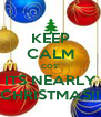 KEEP CALM COS' ITS NEARLY CHRISTMAS!! - Personalised Poster A4 size