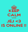 KEEP CALM COS JEJ <3 IS ONLINE !! - Personalised Poster A4 size