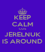 KEEP CALM COS JERELNUK IS AROUND - Personalised Poster A4 size