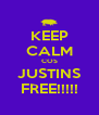 KEEP CALM COS JUSTINS FREE!!!!! - Personalised Poster A4 size