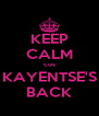 KEEP CALM cos KAYENTSE'S BACK - Personalised Poster A4 size