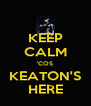 KEEP CALM 'COS KEATON'S HERE - Personalised Poster A4 size
