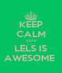 KEEP CALM COS LELS IS AWESOME  - Personalised Poster A4 size