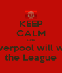 KEEP CALM Cos Liverpool will win the League - Personalised Poster A4 size