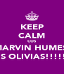 KEEP CALM COS MARVIN HUMES  IS OLIVIAS!!!!! - Personalised Poster A4 size
