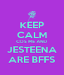 KEEP CALM COS ME AND JESTEENA ARE BFFS - Personalised Poster A4 size