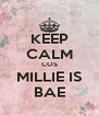 KEEP CALM COS MILLIE IS BAE - Personalised Poster A4 size