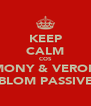 KEEP CALM COS MONY & VERON BLOM PASSIVE - Personalised Poster A4 size