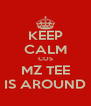 KEEP CALM COS MZ TEE IS AROUND - Personalised Poster A4 size