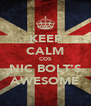 KEEP CALM COS NIC BOLT'S AWESOME - Personalised Poster A4 size