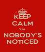 KEEP CALM 'cos NOBODY'S NOTICED - Personalised Poster A4 size