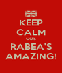 KEEP CALM COS RABEA'S AMAZING! - Personalised Poster A4 size