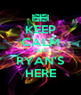 KEEP CALM COS RYAN'S HERE - Personalised Poster A4 size