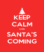 KEEP CALM cos SANTA'S COMING - Personalised Poster A4 size