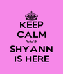 KEEP CALM COS SHYANN IS HERE - Personalised Poster A4 size