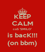 KEEP CALM coS 'SMILO' is bacK!!! (on bbm) - Personalised Poster A4 size