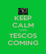 KEEP CALM COS TESCOS COMING - Personalised Poster A4 size