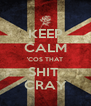KEEP CALM 'COS THAT SHIT  CRAY - Personalised Poster A4 size