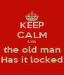 KEEP CALM Cos the old man Has it locked - Personalised Poster A4 size