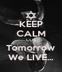 KEEP CALM COS Tomorrow We LIVE... - Personalised Poster A4 size