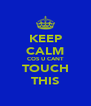 KEEP CALM COS U CANT TOUCH THIS - Personalised Poster A4 size