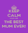 KEEP CALM COS UR THE BEST MUM EVER! - Personalised Poster A4 size