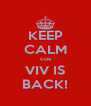 KEEP CALM cos VIV IS BACK! - Personalised Poster A4 size