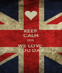 KEEP CALM COS WE LOVE  YOU DAD - Personalised Poster A4 size