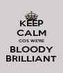KEEP CALM COS WE'RE BLOODY BRILLIANT - Personalised Poster A4 size