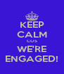 KEEP CALM COS WE'RE ENGAGED! - Personalised Poster A4 size