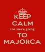 KEEP CALM cos we're going TO MAJORCA - Personalised Poster A4 size