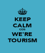 KEEP CALM COS WE'RE TOURISM - Personalised Poster A4 size