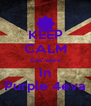 KEEP CALM Cos' were in Purple 4eva - Personalised Poster A4 size
