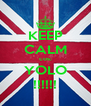 KEEP CALM cos: YOLO !!!!!! - Personalised Poster A4 size