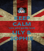 KEEP CALM 'cos you gotta love LILY & SOPHIE - Personalised Poster A4 size