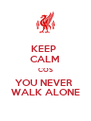 KEEP  CALM COS YOU NEVER  WALK ALONE - Personalised Poster A4 size