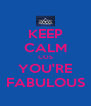 KEEP CALM COS YOU'RE FABULOUS - Personalised Poster A4 size