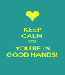 KEEP CALM COS YOU'RE IN GOOD HANDS! - Personalised Poster A4 size