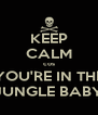 KEEP CALM cos YOU'RE IN THE JUNGLE BABY - Personalised Poster A4 size