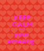 KEEP CALM cos your amazing  - Personalised Poster A4 size