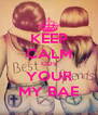 KEEP CALM COS YOUR MY BAE - Personalised Poster A4 size