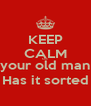 KEEP CALM Cos your old man Has it sorted - Personalised Poster A4 size