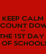 KEEP CALM & COUNT DOWN TO THE 1ST DAY   OF SCHOOL! - Personalised Poster A4 size