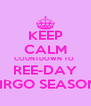 KEEP CALM COUNTDOWN TO  REE-DAY VIRGO SEASON! - Personalised Poster A4 size