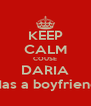 KEEP CALM COUSE DARIA Has a boyfriend - Personalised Poster A4 size