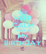 KEEP CALM Couze its My  BIRTHDAY  - Personalised Poster A4 size