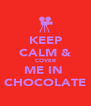 KEEP CALM & COVER ME IN  CHOCOLATE - Personalised Poster A4 size