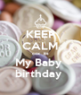 KEEP CALM cox  its My Baby  birthday  - Personalised Poster A4 size