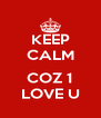 KEEP CALM  COZ 1 LOVE U - Personalised Poster A4 size